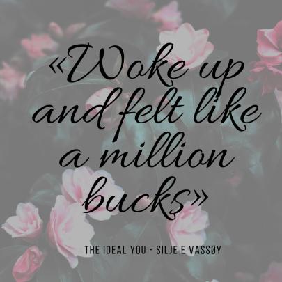 «Woke up and felt like a million bucks»